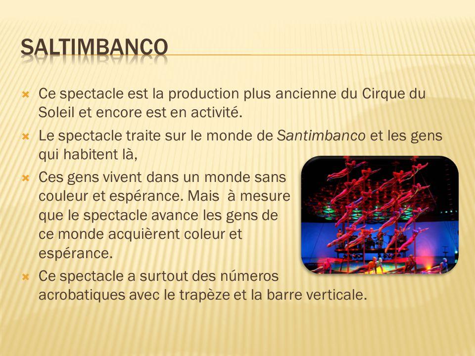 Saltimbanco Ce spectacle est la production plus ancienne du Cirque du Soleil et encore est en activité.