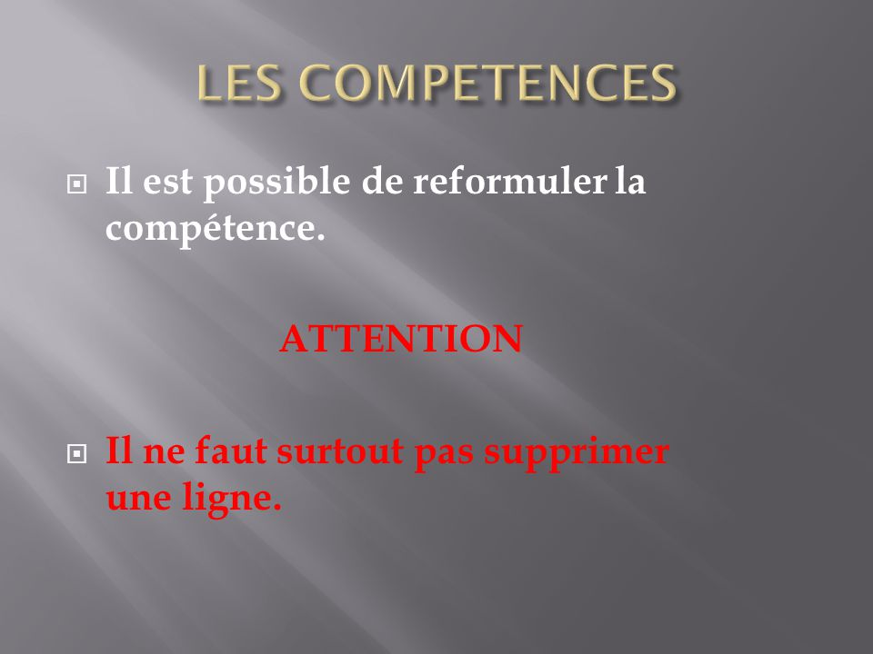 LES COMPETENCES Il est possible de reformuler la compétence. ATTENTION