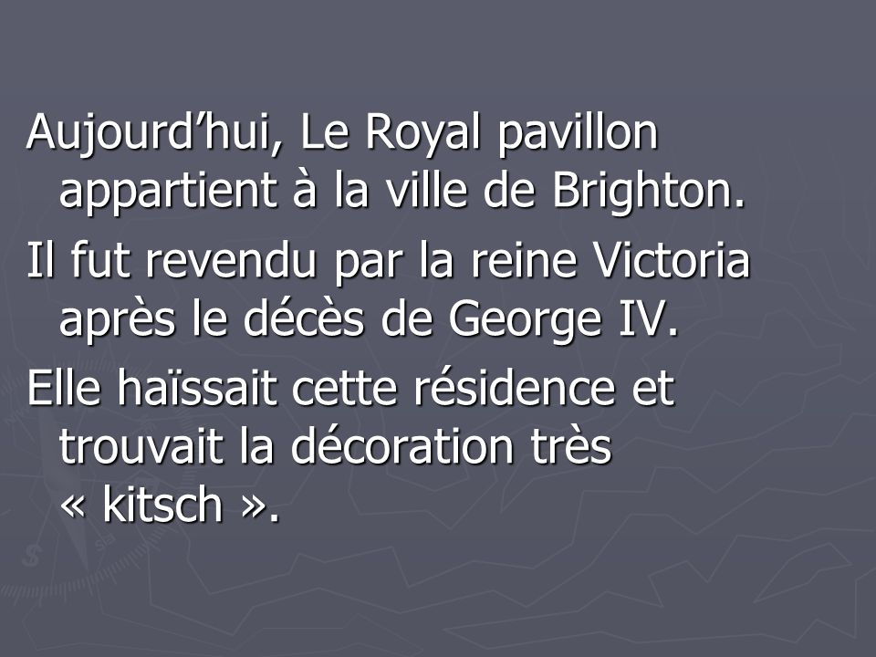 Aujourd'hui, Le Royal pavillon appartient à la ville de Brighton.