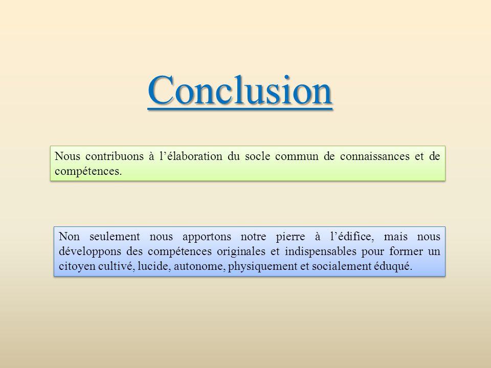 Conclusion Nous contribuons à l'élaboration du socle commun de connaissances et de compétences.