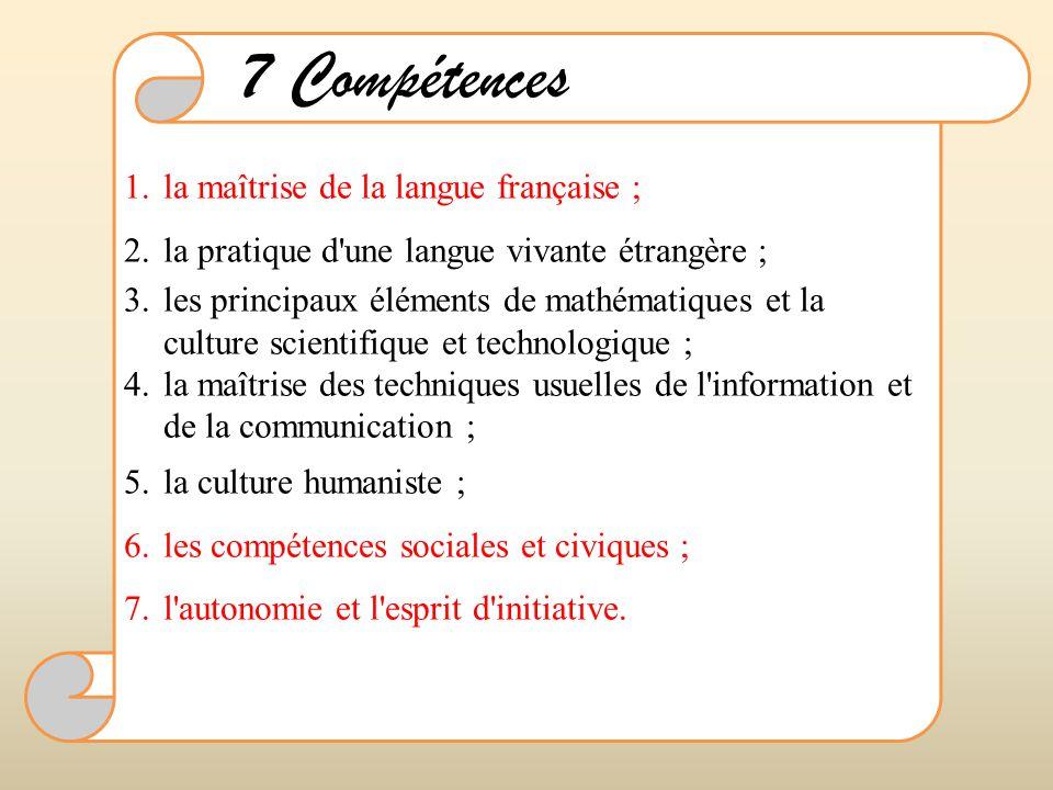7 Compétences la maîtrise de la langue française ;