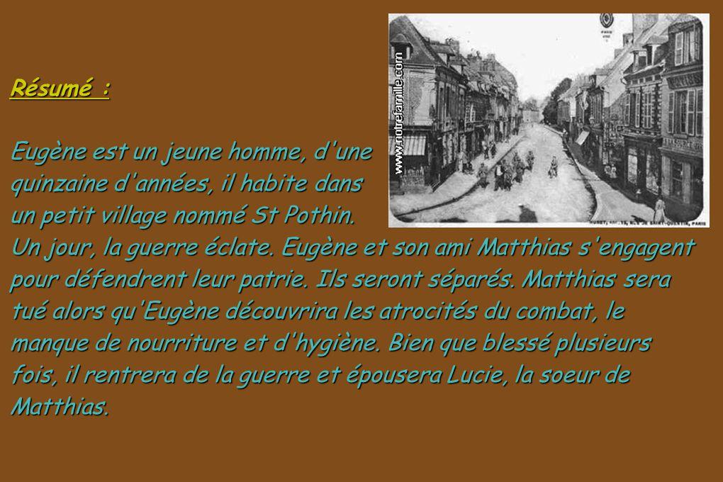 Résumé : Eugène est un jeune homme, d une quinzaine d années, il habite dans un petit village nommé St Pothin.