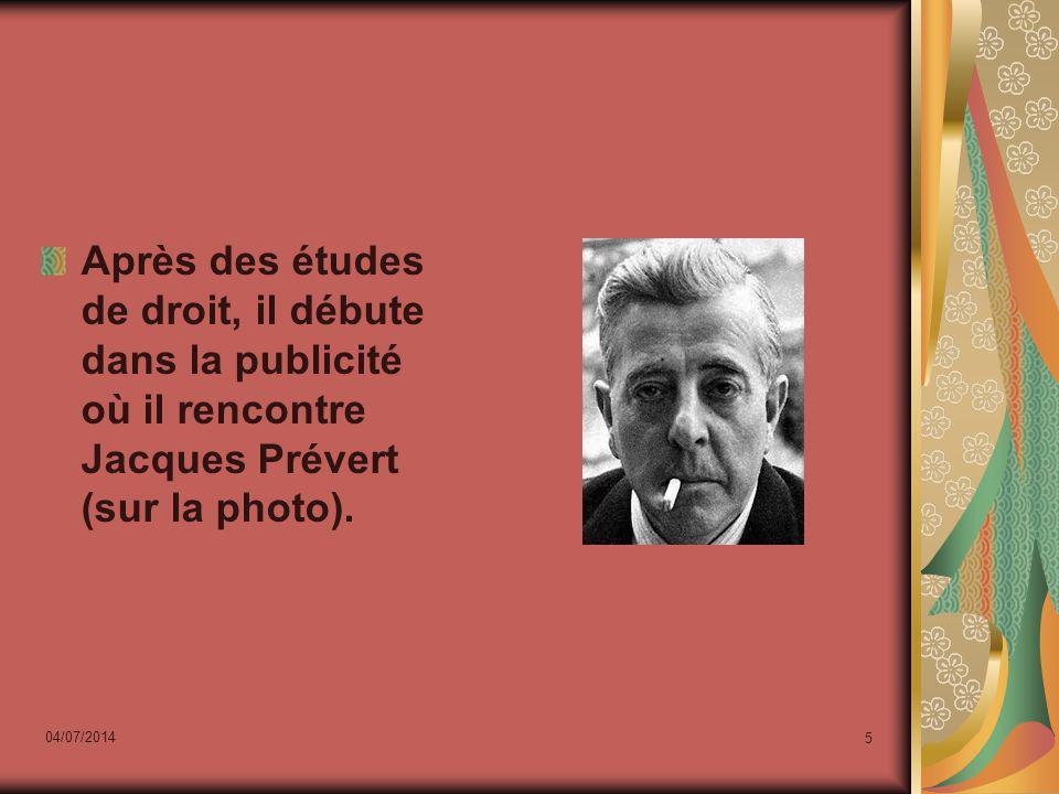 Après des études de droit, il débute dans la publicité où il rencontre Jacques Prévert (sur la photo).