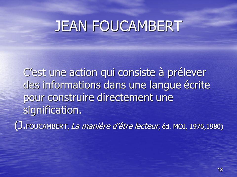 JEAN FOUCAMBERT C'est une action qui consiste à prélever des informations dans une langue écrite pour construire directement une signification.