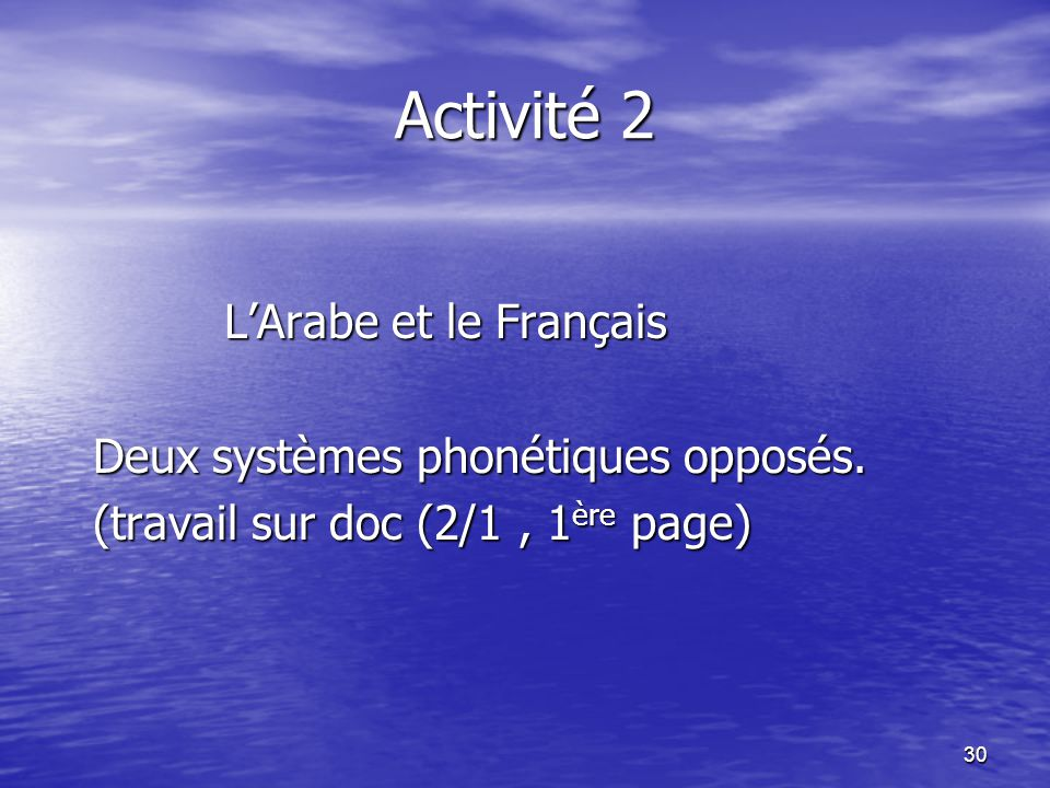 Activité 2 L'Arabe et le Français Deux systèmes phonétiques opposés.