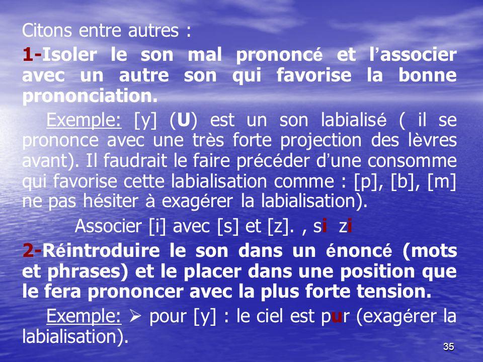 Citons entre autres : 1-Isoler le son mal prononcé et l'associer avec un autre son qui favorise la bonne prononciation.