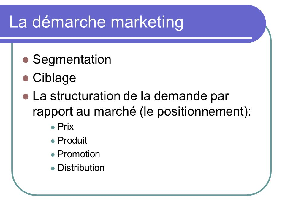 La démarche marketing Segmentation Ciblage