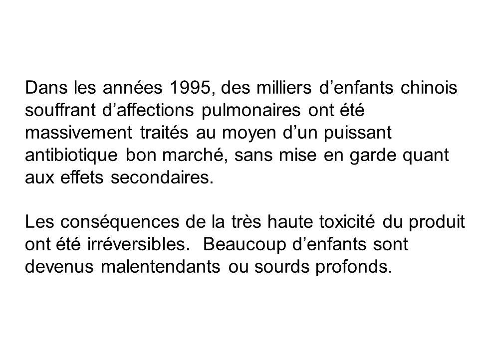 Dans les années 1995, des milliers d'enfants chinois souffrant d'affections pulmonaires ont été massivement traités au moyen d'un puissant antibiotique bon marché, sans mise en garde quant aux effets secondaires.