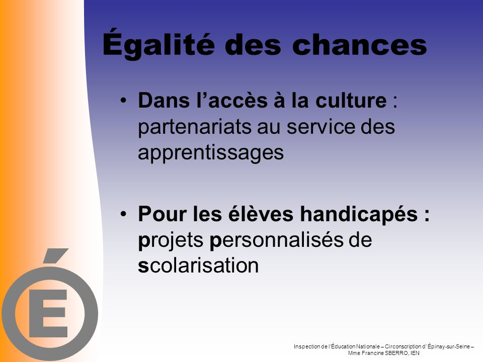 E Égalité des chances. Dans l'accès à la culture : partenariats au service des apprentissages.