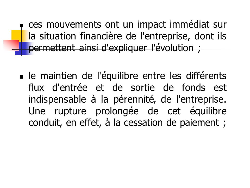 ces mouvements ont un impact immédiat sur la situation financière de l entreprise, dont ils permettent ainsi d expliquer l évolution ;