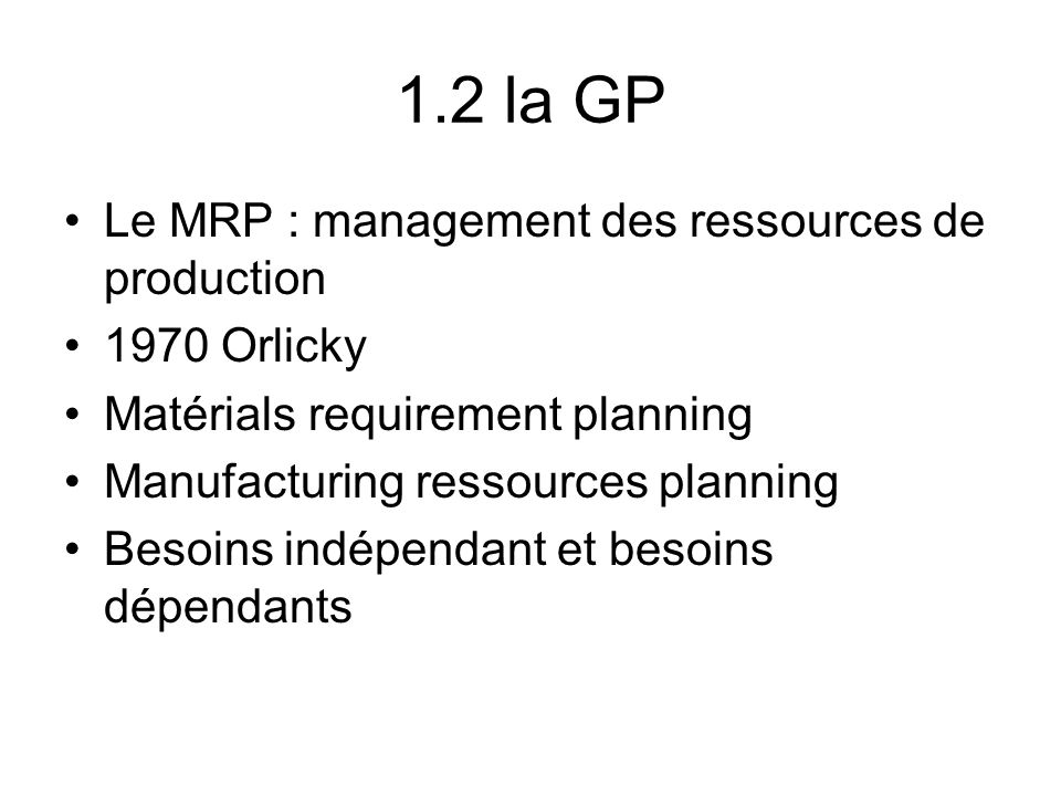 1.2 la GP Le MRP : management des ressources de production