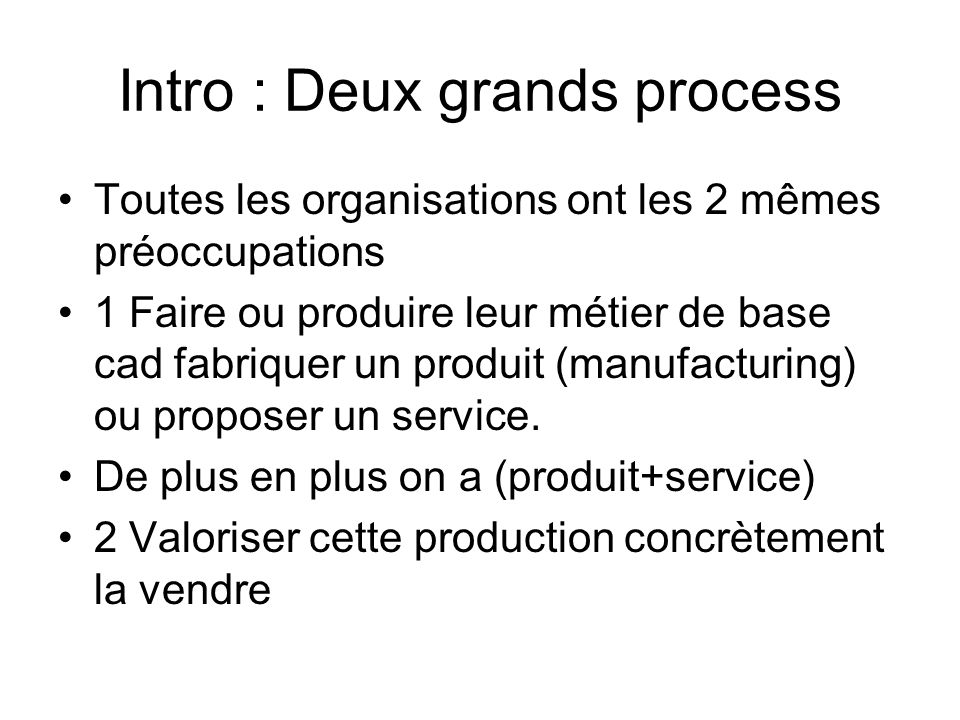 Intro : Deux grands process