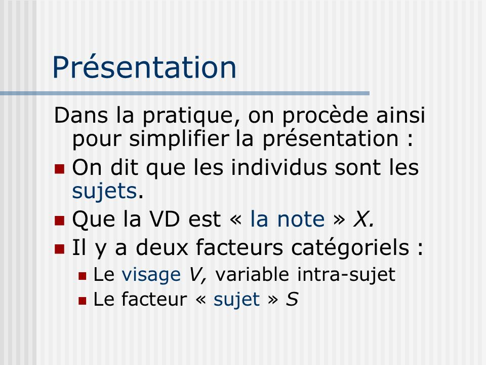 PrésentationDans la pratique, on procède ainsi pour simplifier la présentation : On dit que les individus sont les sujets.
