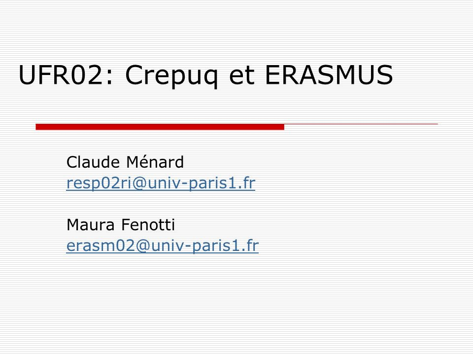UFR02: Crepuq et ERASMUS Claude Ménard resp02ri@univ-paris1.fr