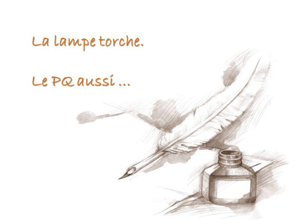La lampe torche. Le PQ aussi …