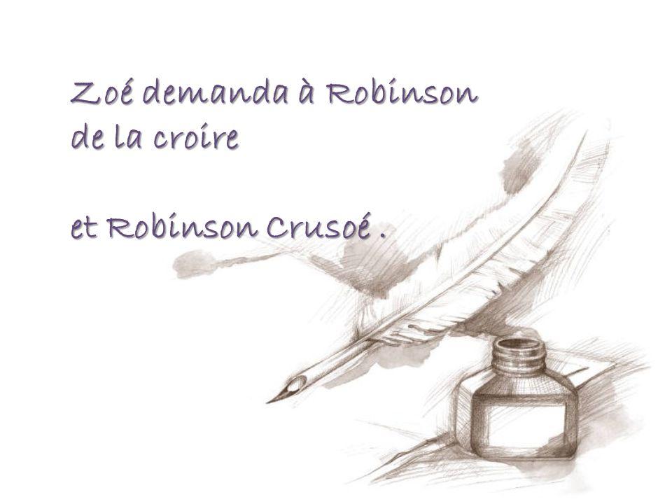 Zoé demanda à Robinson de la croire