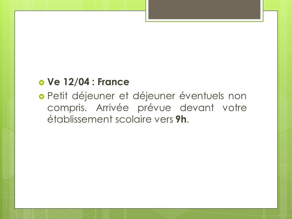 Ve 12/04 : France Petit déjeuner et déjeuner éventuels non compris.