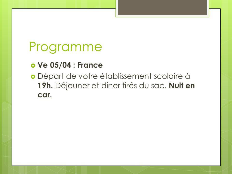 Programme Ve 05/04 : France. Départ de votre établissement scolaire à 19h.