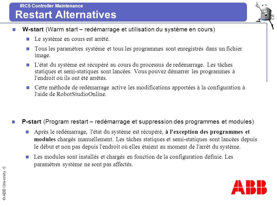 Restart Alternatives W-start (Warm start – redémarrage et utilisation du système en cours) Le système en cours est arrêté.