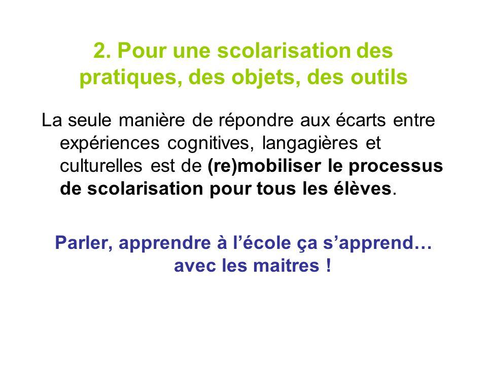 2. Pour une scolarisation des pratiques, des objets, des outils