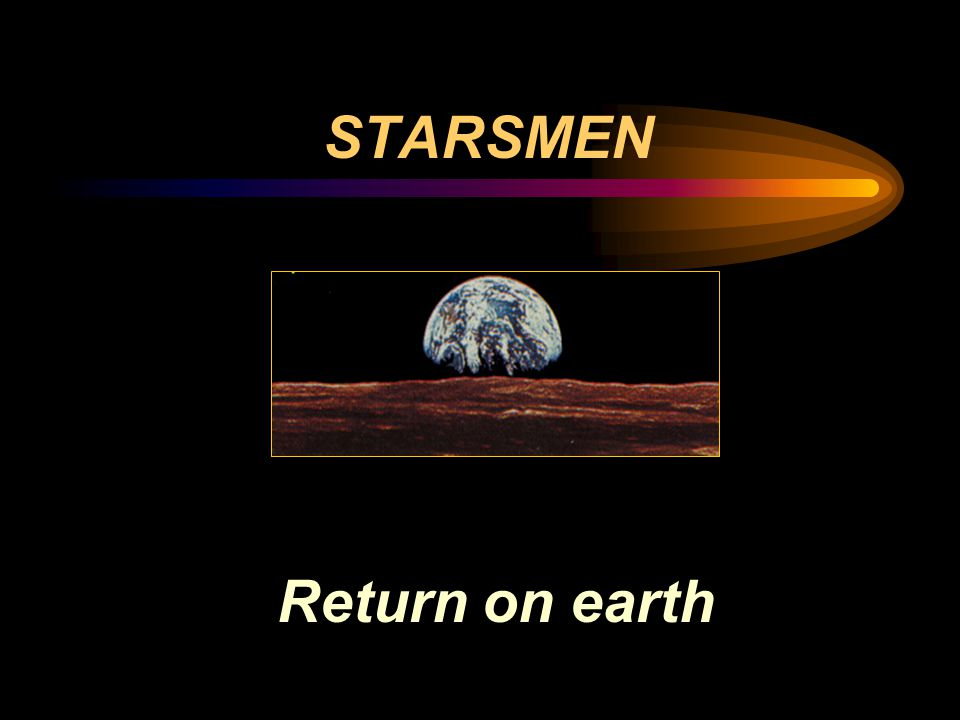 STARSMEN Return on earth