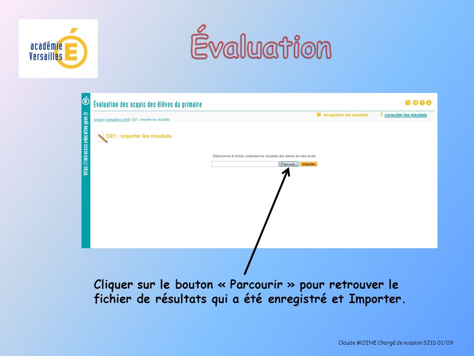 Évaluation Cliquer sur le bouton « Parcourir » pour retrouver le fichier de résultats qui a été enregistré et Importer.