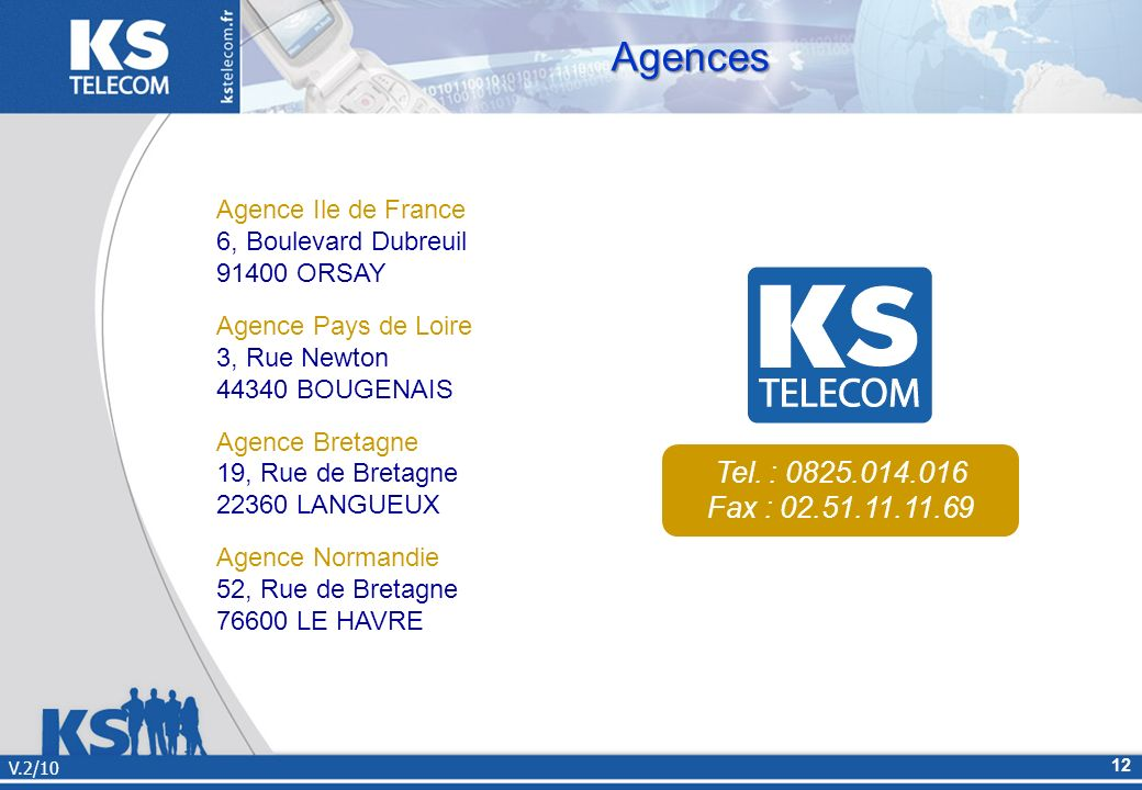 Agences Tel. : 0825.014.016 Fax : 02.51.11.11.69 Agence Ile de France