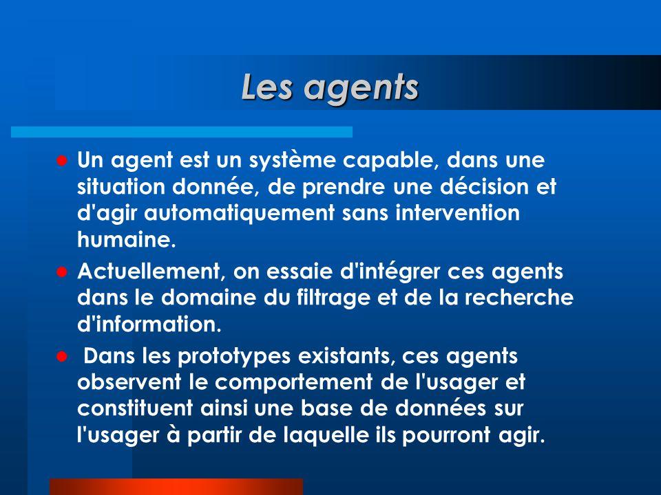 Les agents Un agent est un système capable, dans une situation donnée, de prendre une décision et d agir automatiquement sans intervention humaine.