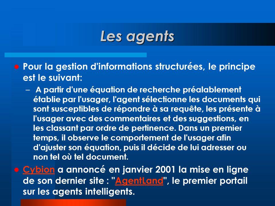 Les agents Pour la gestion d informations structurées, le principe est le suivant: