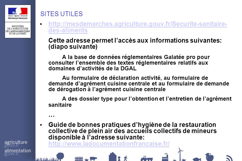 SITES UTILES http://mesdemarches.agriculture.gouv.fr/Securite-sanitaire- des-aliments.