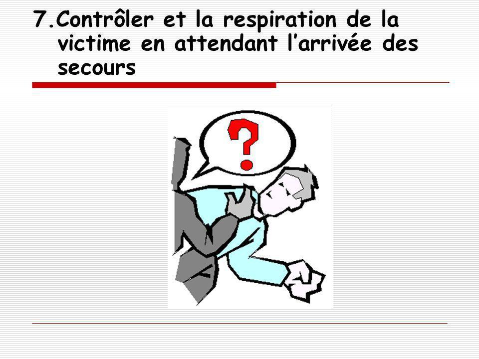7.Contrôler et la respiration de la victime en attendant l'arrivée des secours