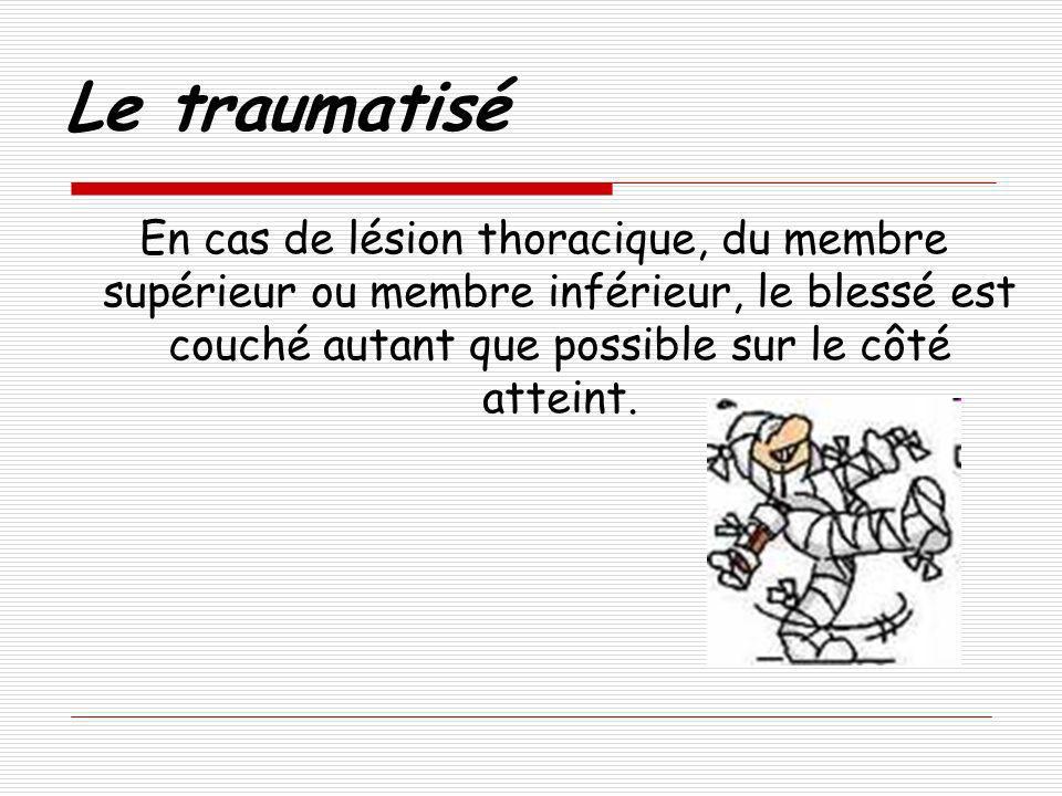 Le traumatiséEn cas de lésion thoracique, du membre supérieur ou membre inférieur, le blessé est couché autant que possible sur le côté atteint.