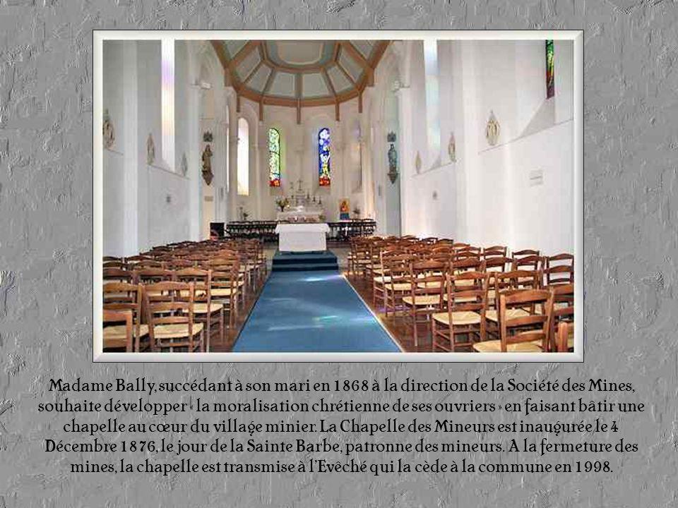 Madame Bally, succédant à son mari en 1868 à la direction de la Société des Mines, souhaite développer « la moralisation chrétienne de ses ouvriers » en faisant bâtir une chapelle au cœur du village minier.
