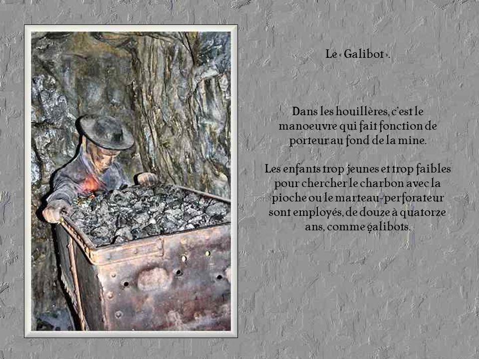 Le « Galibot ». Dans les houillères, c'est le manoeuvre qui fait fonction de porteur au fond de la mine.