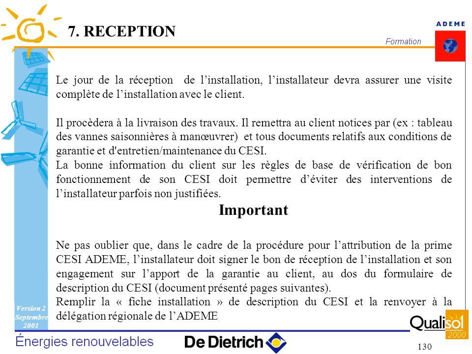7. RECEPTION Le jour de la réception de l'installation, l'installateur devra assurer une visite complète de l'installation avec le client.