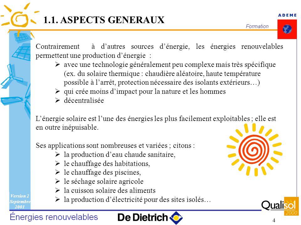 1.1. ASPECTS GENERAUX Contrairement à d'autres sources d'énergie, les énergies renouvelables permettent une production d'énergie :