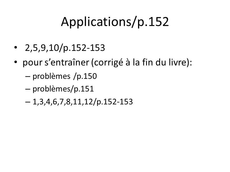 Applications/p.152 2,5,9,10/p.152-153. pour s'entraîner (corrigé à la fin du livre): problèmes /p.150.