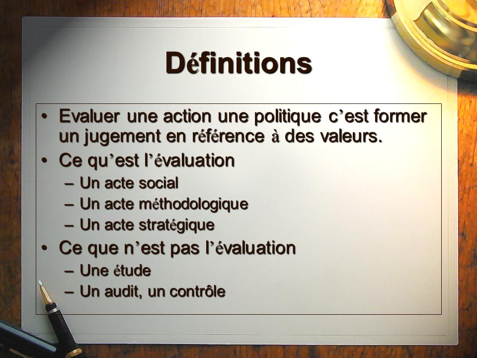 Définitions Evaluer une action une politique c'est former un jugement en référence à des valeurs. Ce qu'est l'évaluation.