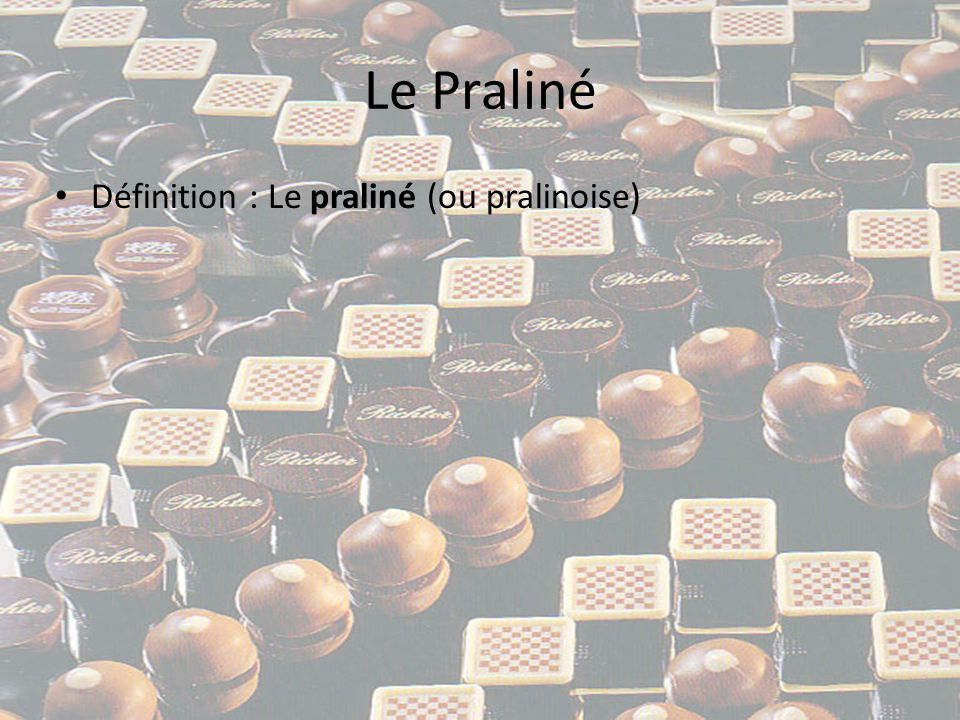 Le Praliné Définition : Le praliné (ou pralinoise)