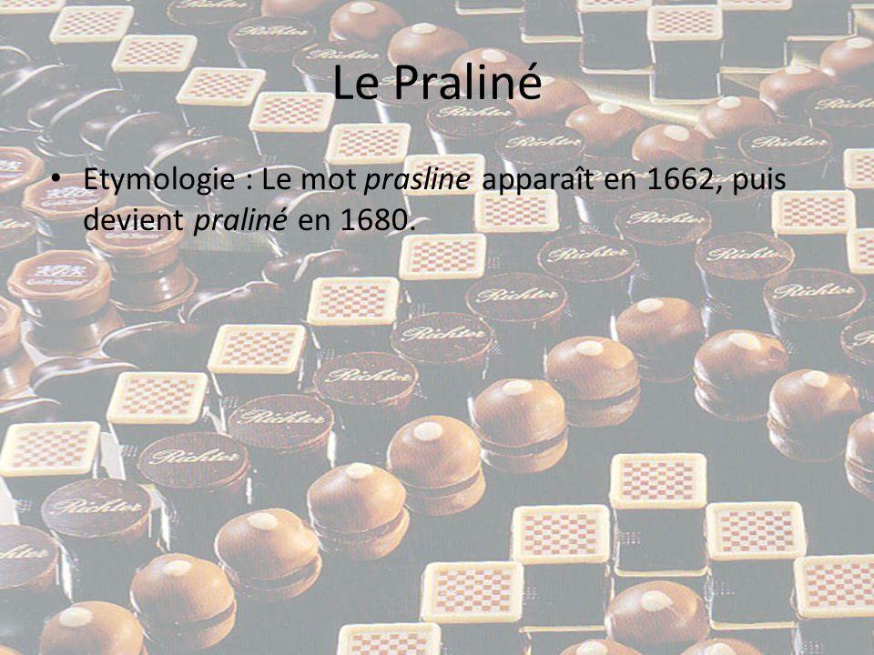 Le Praliné Etymologie : Le mot prasline apparaît en 1662, puis devient praliné en 1680.