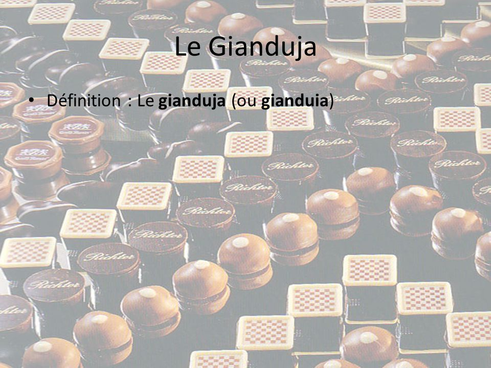 Le Gianduja Définition : Le gianduja (ou gianduia)