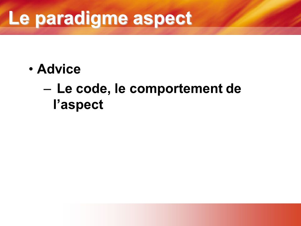 Le paradigme aspect Advice Le code, le comportement de l'aspect