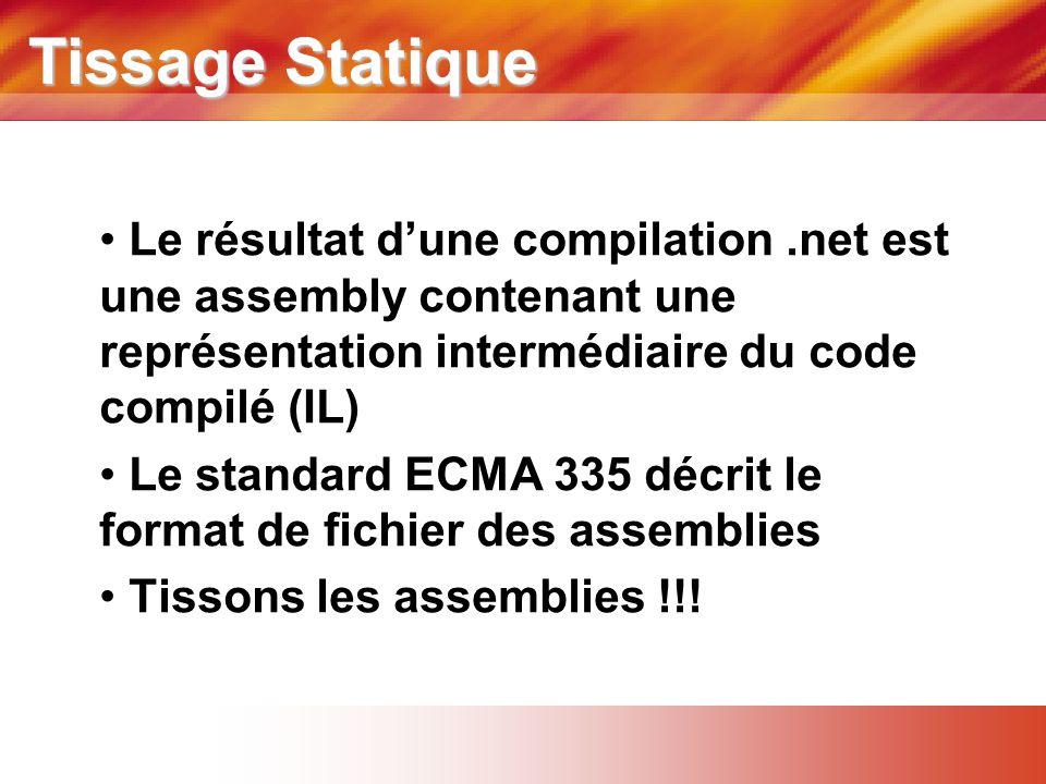 Tissage Statique Le résultat d'une compilation .net est une assembly contenant une représentation intermédiaire du code compilé (IL)