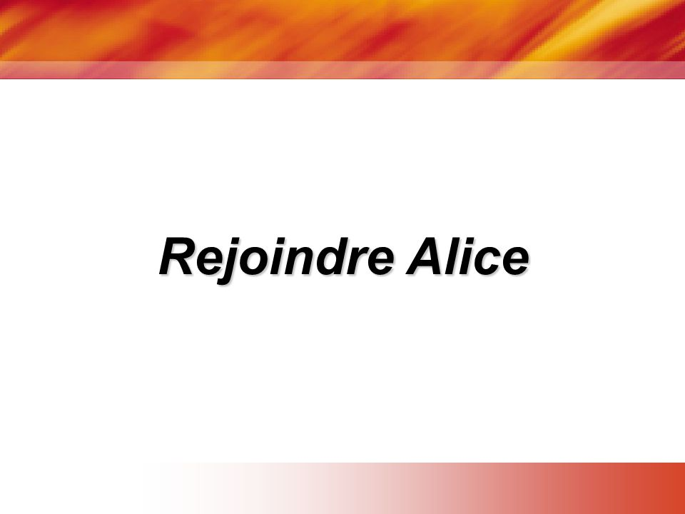Rejoindre Alice