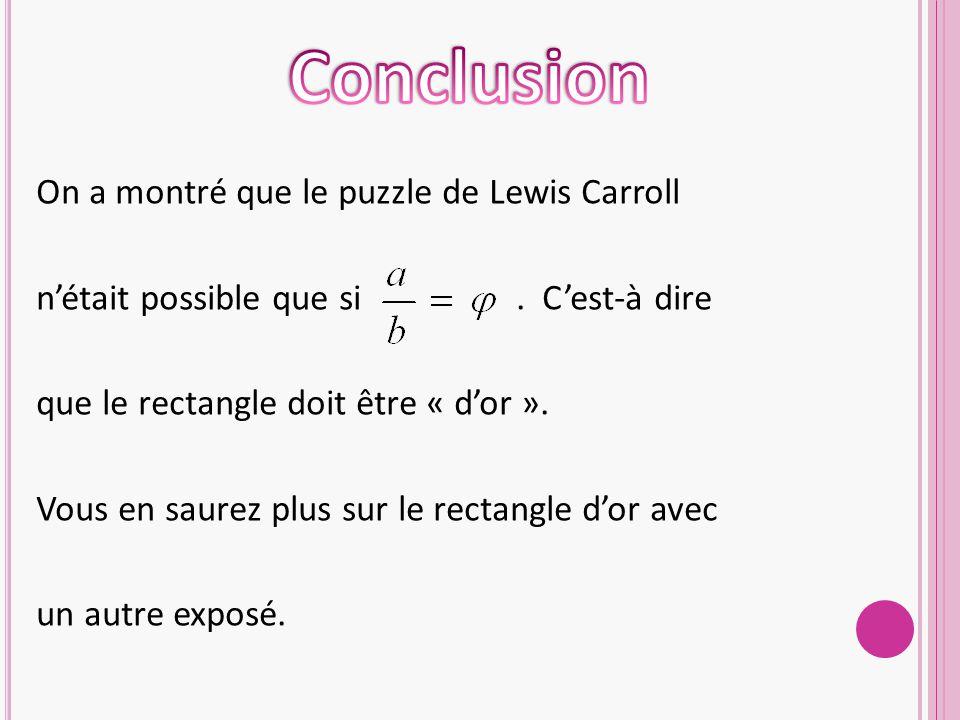 Conclusion On a montré que le puzzle de Lewis Carroll