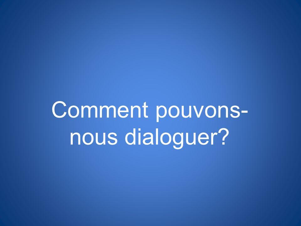 Comment pouvons-nous dialoguer