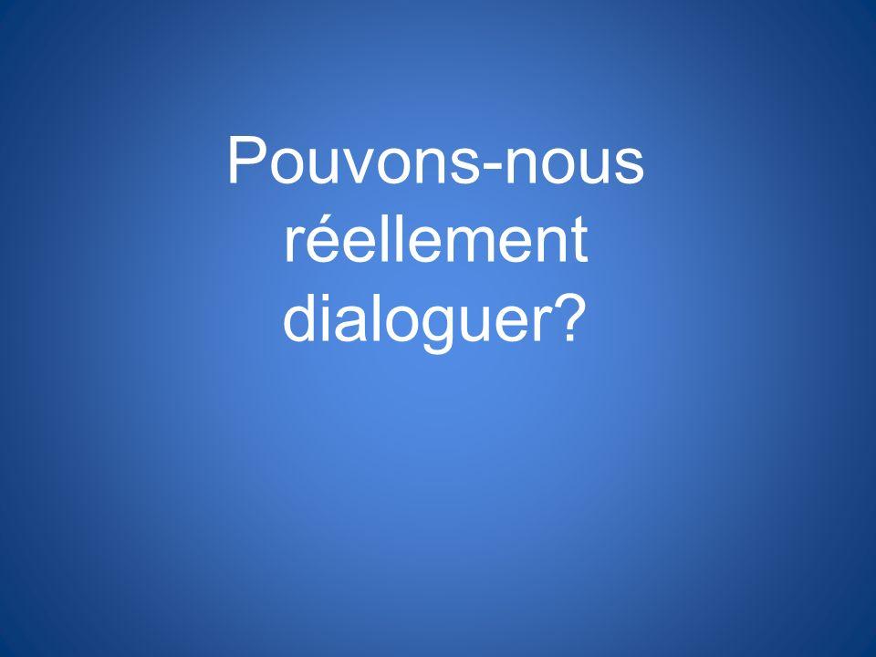 Pouvons-nous réellement dialoguer