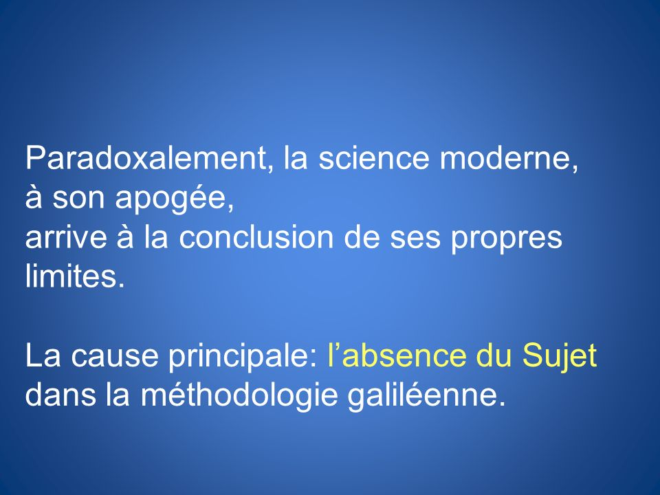 Paradoxalement, la science moderne,