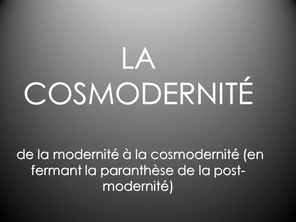 LA COSMODERNITÉ de la modernité à la cosmodernité (en fermant la paranthèse de la post-modernité)
