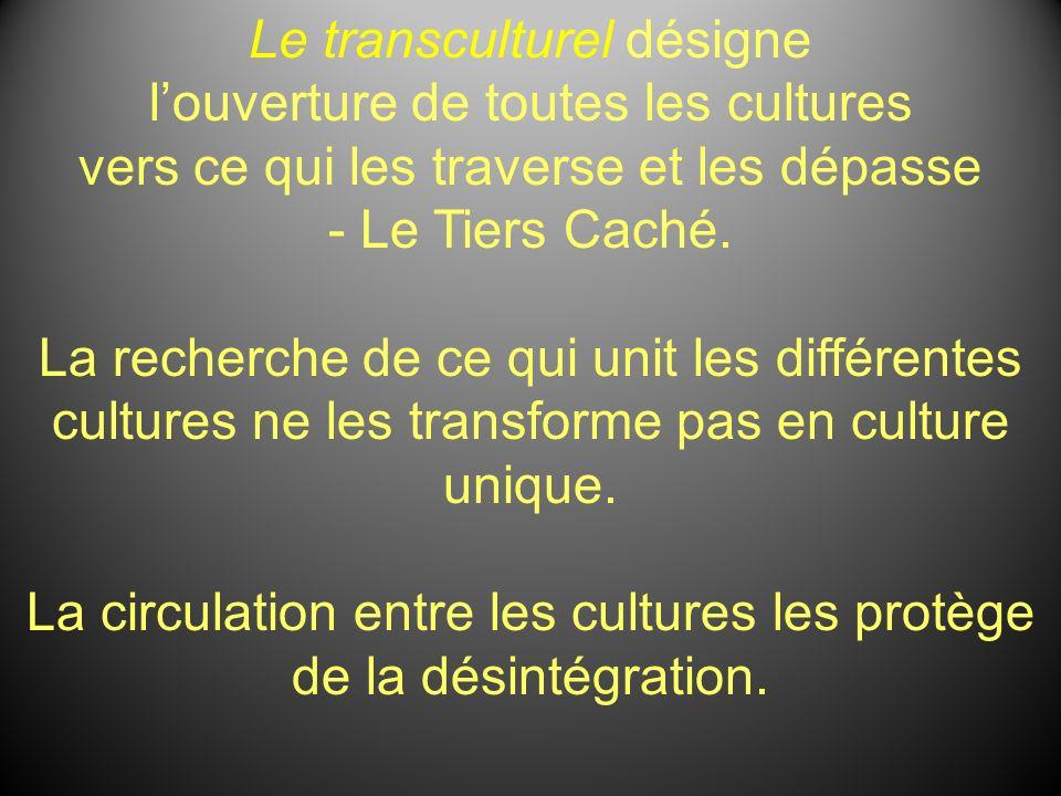Le transculturel désigne l'ouverture de toutes les cultures